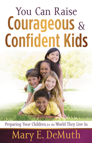 You Can Raise Courageous and Confident Kids - eBook  -     By: Mary E. DeMuth