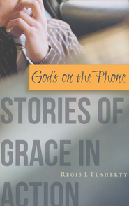 God's on the Phone: Stories of Grace in Action  -              By: Regis Flaherty