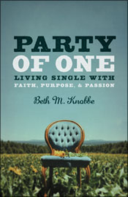 Party of One: Living Single with Faith, Purpose & Passion  -     By: Beth Knobbe