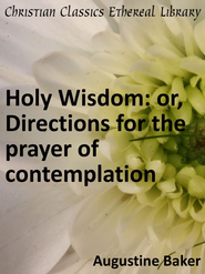 Holy Wisdom: or, Directions for the Prayer of Contemplation - eBook  -     By: Augustine Baker