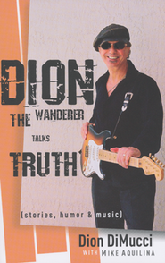 Dion: The Wanderer Talks Truth  -     By: Dion DiMucci, Mike Aquilina