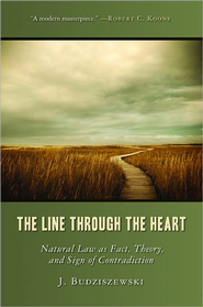 The Line Through the Heart: Natural Law as Fact, Theory, and Sign of Contradiction  -              By: J. Budziszewski
