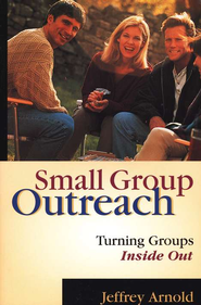 Small Group Outreach Turning Groups Inside Out  -     By: Jeffrey Arnold