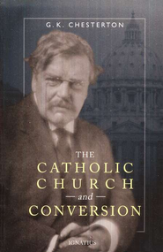 The Catholic Church and Conversion  -     By: G.K. Chesterton