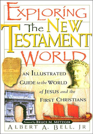 Exploring the New Testament World: An Illustrated Guide to the World of Jesus and the First Christians - eBook  -     By: Albert Bell Jr.
