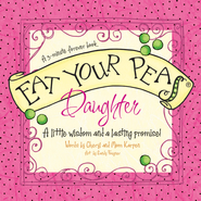 Eat Your Peas, Daughter: A Little Wisdom and a Lasting Promise - eBook  -     By: Cheryl Karpen