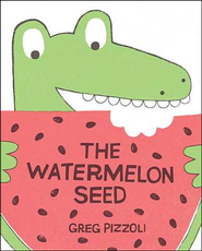 The Watermelon Seed  -     By: Greg Pizzoli     Illustrated By: Greg Pizzoli