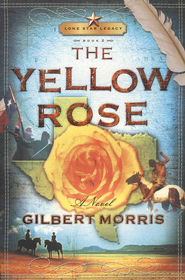 The Yellow Rose: Lone Star Legacy, Book 2 - eBook  -     By: Gilbert Morris