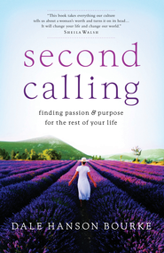 Second Calling: Finding Passion & Purpose for the Rest of Your Life - eBook  -     By: Dale Hanson Bourke