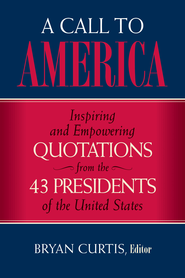 A Call to America: Inspiring and Empowering Quotations from the 43 Presidents of the United States - eBook  -     Edited By: Bryan Curtis     By: Edited by Bryan Curtis