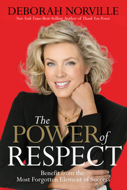 The Power of Respect: Benefit from the Most Forgotten Element of Success - eBook  -     By: Deborah Norville