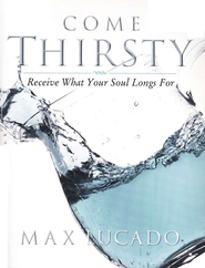 Come Thirsty Workbook: Receive What Your Soul Longs For - eBook  -     By: Max Lucado