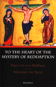 To the Heart of the Mystery of the Redemption  -     By: HansUrs Van Balthasar, Adrienne von Speyr
