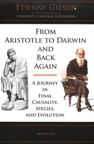 From Aristotle to Darwin and Back Again: A Journey in Final Causality, Species, and Evolution  -     By: Etienne Gilson
