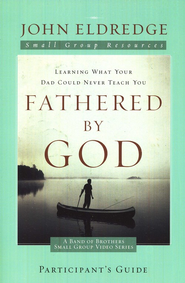 Fathered by God Participant's Guide - eBook  -     By: John Eldredge