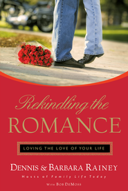 Rekindling the Romance: Loving the Love of Your Life - eBook  -     By: Dennis Rainey