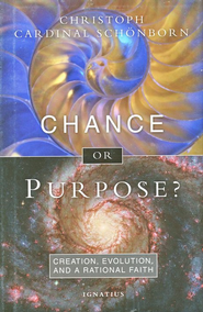 Chance or Purpose?: Creation, Evolution and a Rational Faith  -     By: Cardinal Christoph Schonborn