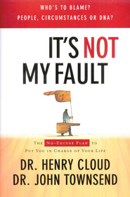 It's Not My Fault: The No-Excuse Plan for Overcoming Life's Obstacles - eBook  -     By: Dr. Henry Cloud, Dr. John Townsend