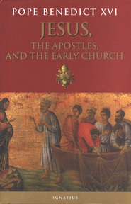 Jesus, The Apostles and the Early Church  -     By: Pope Benedict XVI
