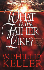 What Is the Father Like   -     By: W. Phillip Keller