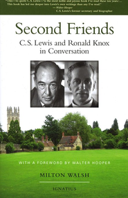 Second Friends: C.S. Lewis and Ronald Knox in Conversation  -     By: Milton Walsh