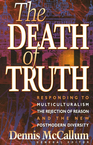 The Death of Truth   -              By: Dennis McCallum