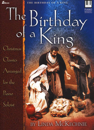 The Birthday of A King: Christmas Classics Arranged for the Piano Soloist   -     By: Linda McKechnie