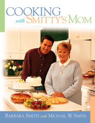 Cooking with Smitty's Mom - eBook  -     By: Barbara Smith, Michael W. Smith