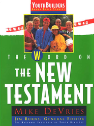 The Word on the New Testament, YouthBuilders Bible Study Series      -              By: Mike DeVries