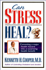 Can Stress Heal?: Converting A Major Health Hazard Into A Surprising Health Benefit - eBook  -     By: Kenneth Cooper