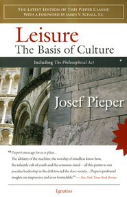 Leisure: The Basis of Culture & The Philosophical Act   -     By: Josef Pieper