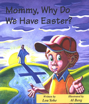 Mommy, Why Do We Have Easter?   -              By: Lou Yohe