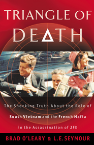 Triangle of Death: The Shocking Truth About the Role of South Vietnam and the French Mafia in the Assassination of JFK - eBook  -     By: Bradley S. O'Leary, Edward Lee