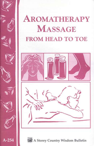Aromatheraphy Massage from Head to Toe, Storey Country Wisdom Bulletin A-254  -