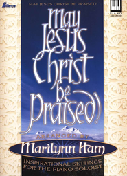 May Jesus Christ Be Praised   -     By: Marilynn Ham