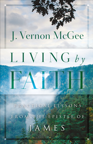 Living By Faith: Practical Lessons from the Epistle of James - eBook  -     By: J. Vernon McGee