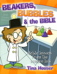 Beakers, Bubbles & the Bible  -     By: Tina Houser
