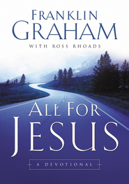 All For Jesus: A Devotional - eBook  -     By: Franklin Graham, Ross Rhoads