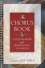 The Chorus Book: Contemporary and Traditional Favorites   -              Edited By: Ken Bible                   By: Compiled by Ken Bible
