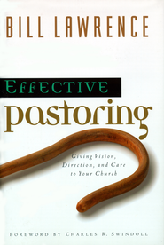 Effective Pastoring: Giving Vision, Direction, and Care to Your Church - eBook  -     Edited By: Charles R. Swindoll     By: Bill Lawrence