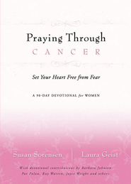 Praying Through Cancer: Set Your Heart Free from Fear: A 90-Day Devotional for Women - eBook  -     By: Susan Sorensen, Laura Geist