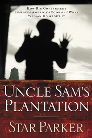Uncle Sam's Plantation: How Big Government Enslaves America's Poor and What We Can Do About It - eBook  -     By: Star Parker