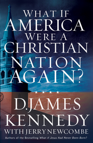 What if America Were a Christian Nation Again? - eBook  -     By: D. James Kennedy