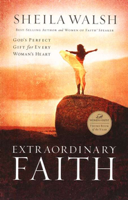 Extraordinary Faith: God's Perfect Gift for Every Woman's Heart - eBook  -     By: Sheila Walsh