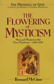 The Flowering of Mysticism Men & Women in the New Mysticism 1200 - 1350  -     By: Bernard McGinn