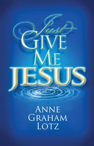 Just Give Me Jesus - eBook  -     By: Anne Graham Lotz