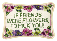 If Friends Were Flowers, I'd Pick You Pillow  -