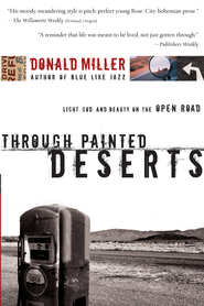 Through Painted Deserts: Light, God, and Beauty on the Open Road - eBook  -     By: Donald Miller