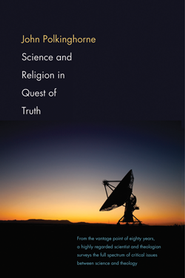 Science and Religion in Quest of Truth  -     By: John Polkinghorne