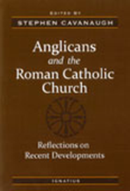 Anglicans And The Roman Catholic Church: Reflections on Recent Developments  -     Edited By: Steve Cavanaugh     By: Steve Cavanaugh(Ed.)